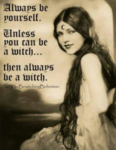 Always be yourself. Unless you can be a witch…then always be a witch. – Pinned by Th ...