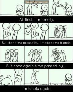 Story of my life.. I still hv some frnds but yet i feel so lonely..