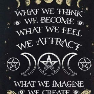 What we think we become. What we feel we attract. What we imagine we create.