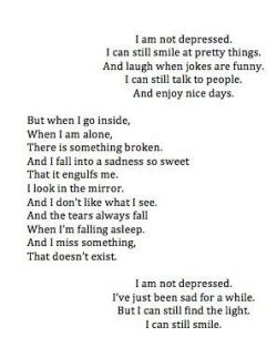 And I miss something that doesn't exist. I am not depressed, I've just been sad for a  ...