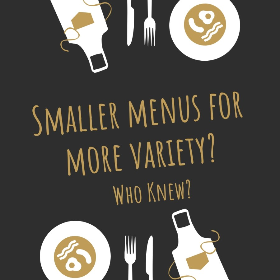 SMALLER MENUS FOR MORE VARIETY?