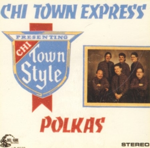 Chi Town Expess Chi Town Style Polkas