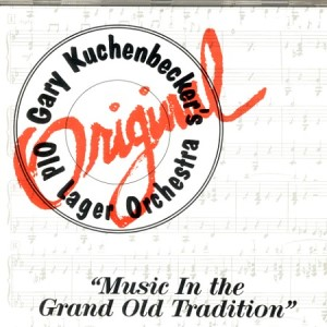 Gary Kuchenbecker's Old Lager Orchestra - Music in the Grand Old Tradition