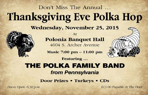 Don't Miss The Annual Thanksgiving Eve Polka Hop featuring the Polka Family Band from Pennsylvania. Doors open at 6:30pm. Music 7-11pm. Door Prizes – Turkeys – CDs