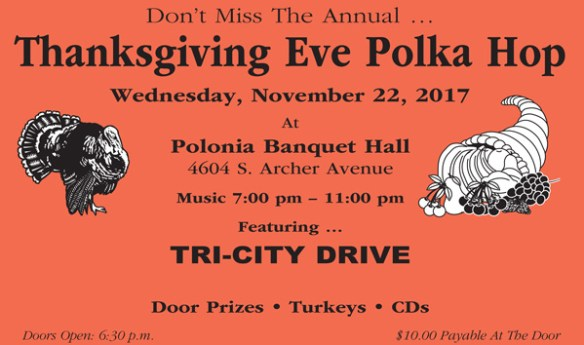 Don't Miss The Annual Thanksgiving Eve Polka Hop Featuring Tri-City Drive Door Prizes - Turkeys - CDs Doors Open: 6:30pm Music 7pm to 11pm Tickets at the Door: $10