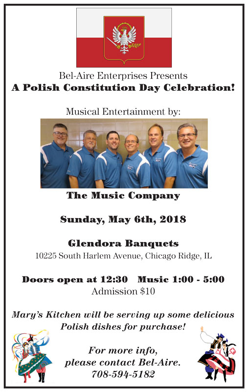 Bel-Aire Enterprises Presents A Polish Constitution Day Celebration Sunday, May 6 at Glendora Banquets in Chicago Ridge, IL featuring entertainment by The Music Company Admission $10 Doors Open at 12:30 Music 1-5pm For more i