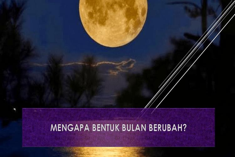 Mengapa Bentuk Bulan Berubah