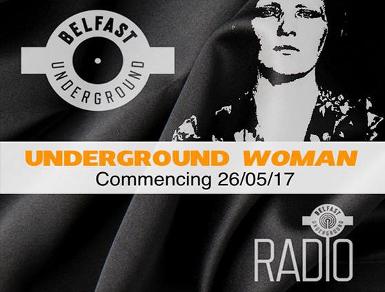 UNDERGROUND WOMAN Live On Belfast Underground Radio 25 5 17