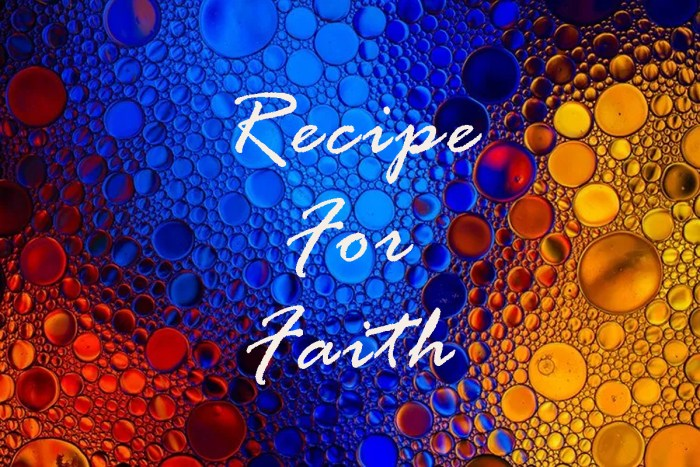 Five Important Ingredients in the Recipe for Faith