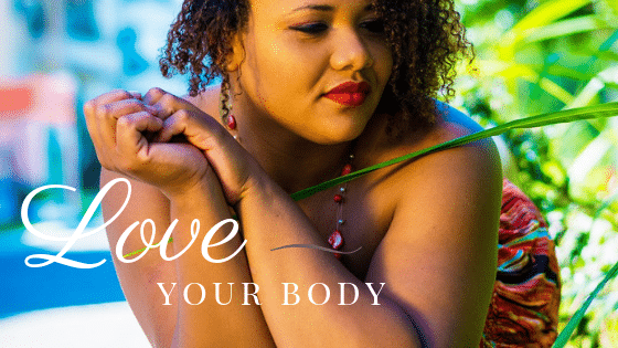 Love the Body You Have with These 8 Body Positive Loving Strategies