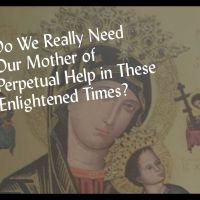 Do We Really Need Our Mother of Perpetual Help in These Enlightened Times?