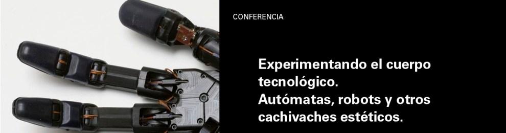 Conferencia 'Experimentando el cuerpo tecnológico. Autómatas, robots, y otros cachivaches estéticos'_Ricardo Iglesias