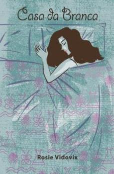 Casa de Branca is the latest novel by Rosie Vidovix