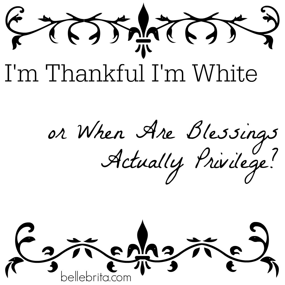 I'm Thankful I'm White, or When Are Blessings Actually