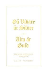 Bokomslag Gå Vidare är Silver - Älta är guld