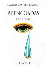 Teatro-Abençoadas Lágrimas de Camilo Castelo Branco