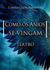 Teatro-Como os Anjos se Vingam de Camilo Castelo Branco