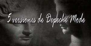 5 versiones de Depeche Mode