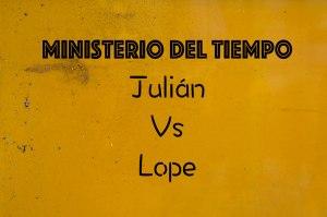 El ministerio del tiempo - Julián contra Lope