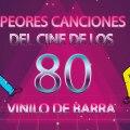 Vinilo de barra - Peores canciones del cine de los 80