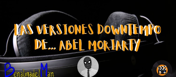 las versiones downtempo de abel moriarty blog