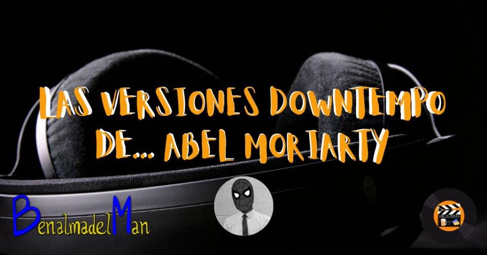 las versiones downtempo de abel moriarty blog