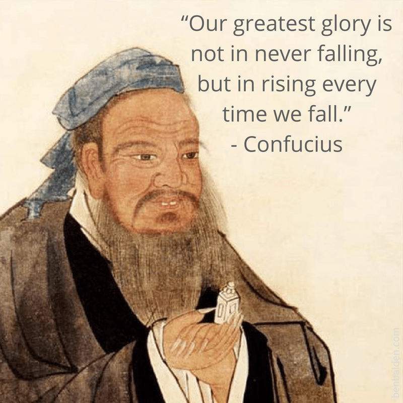 """""""Our Greatest Glory Is Not In Never Falling, But In Rising"""