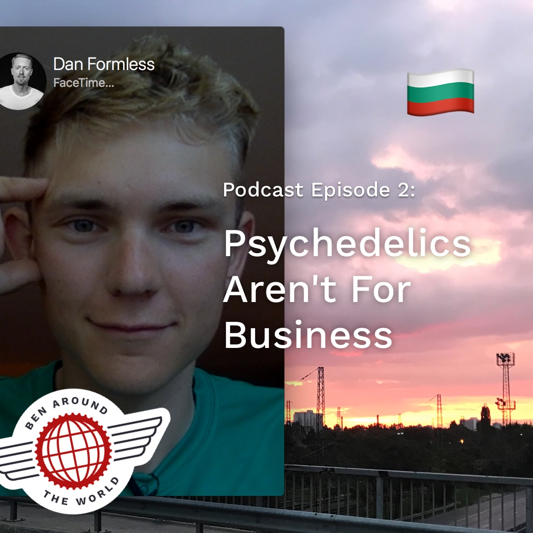 Psychedelics Aren't for Business – Ben Around the World Podcast: Episode 2