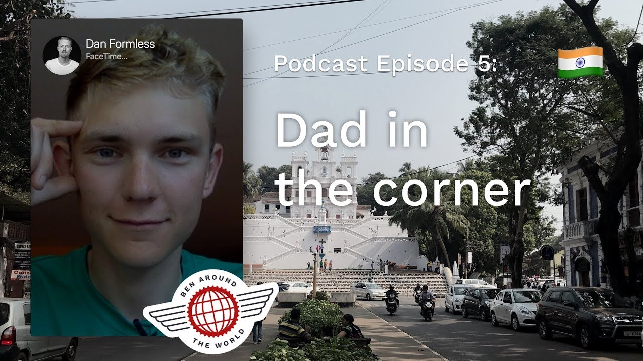 Dad in the Corner – Ben Around the World Podcast: Episode 5
