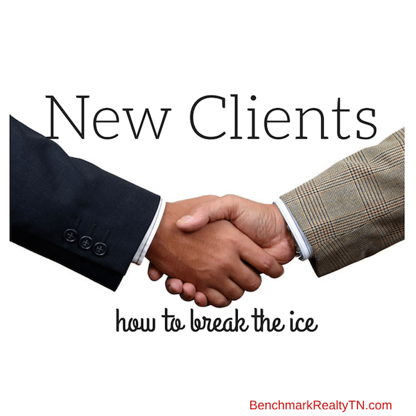 how to break the ice with new clients- Benchmark Realty TN