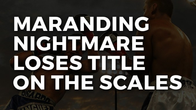 MARANDING NIGHTMARE LOSES TITLE ON THE SCALES
