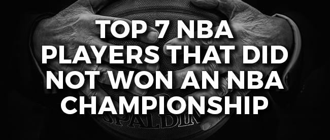 TOP 7 NBA Players that Did Not Won an NBA Championship