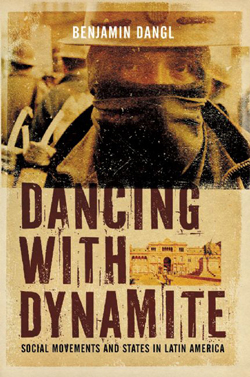 Dancing with Dynamite: Social Movements and States in Latin America (AK Press, 2010)