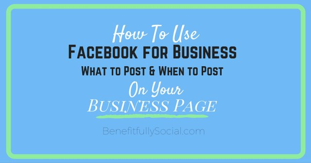 Facebook for Business: What, When and How to Post Content
