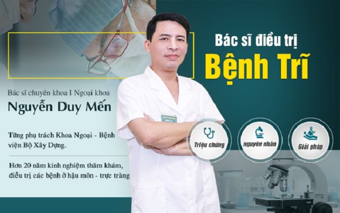 Bác sĩ chữa trĩ giỏi ở Hà Nội – Bác sĩ Nguyễn Duy Mến