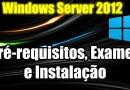 Windows Server 2012 – Pré-requisitos, Exames e Instalação