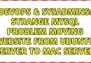 DevOps & SysAdmins: Strange mysql problem moving website from Ubuntu server to Mac server