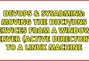 Moving the DHCP/DNS services from a Windows server (Active Directory) to a Linux machine