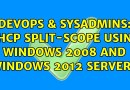DevOps & SysAdmins: DHCP split-scope using Windows 2008 and Windows 2012 servers (2 Solutions!!)