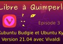 Kubuntu Budgie et Ubuntu Kylin 21 04 avec Vivaldi Episode 3