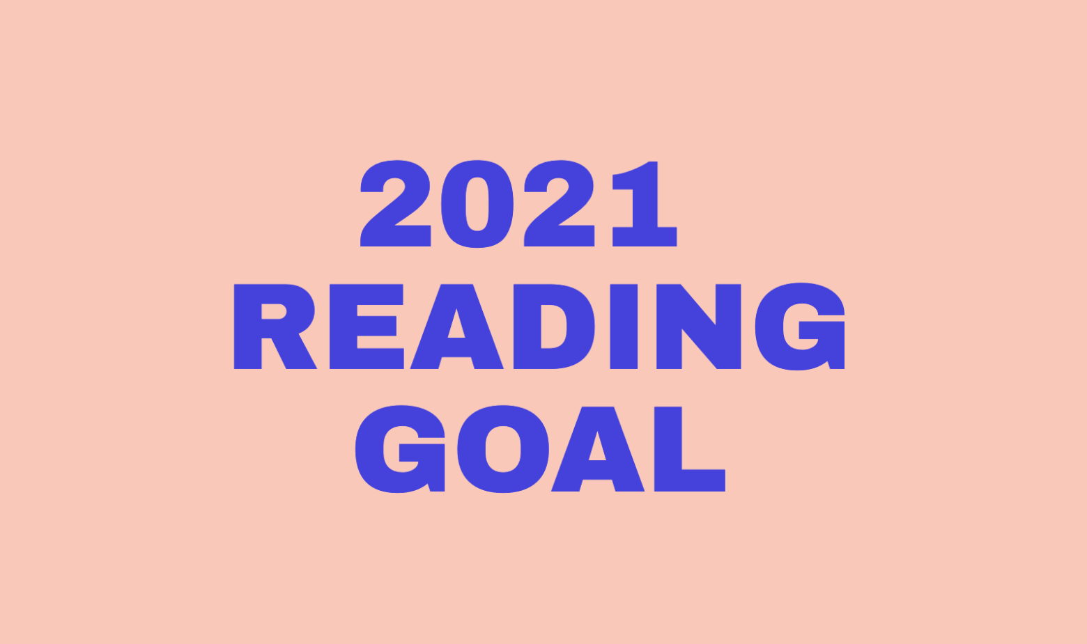 2021 Reading Goal – Read More with Less Excuses