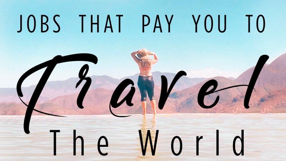 Jobs That Pay For Traveling