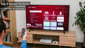 Top 5 Smart TV Picks for Netflix Streaming and Your Chill Sessions
