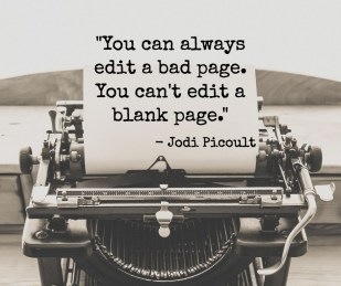 """""""You can always edit a bad page. You can't edit a blank page."""" — Jodi Picoult"""