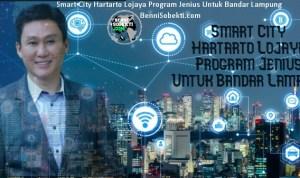 Smart City Hartarto Lojaya Program Jenius Untuk Bandar Lampung