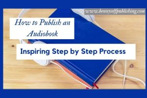how to publish an audiobook in bennyselfpublishing publish an audiobook