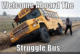 Welcome Aboard the Struggle Bus