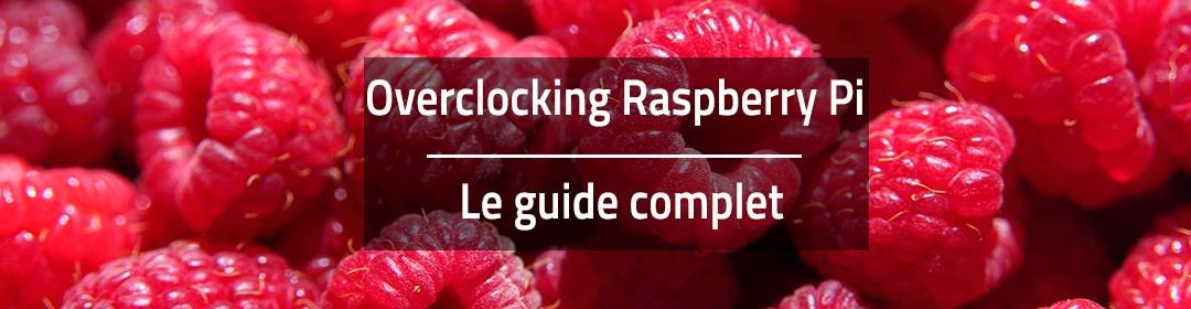 Overclocker son Raspberry Pi : Le guide complet