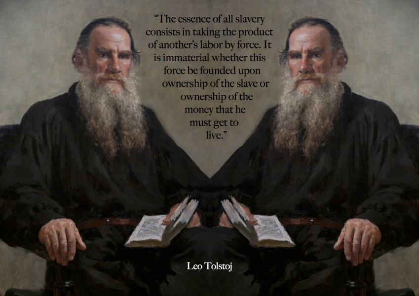 "Citat af Leo Tolstoy: ""The essence of all slavery consists in taking the product of another's labor by force. It is immaterial whether this force be founded upon ownership of the slave or ownership og the money that he must get to live."" Originalfoto: pixabay.com. Citatillustration: Maria Busch"