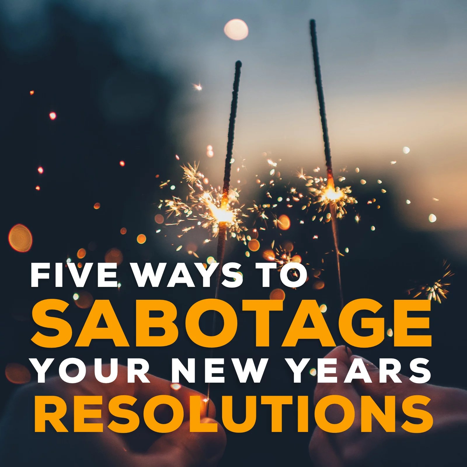 5 Reasons Why YourNewYear's Resolution Fails
